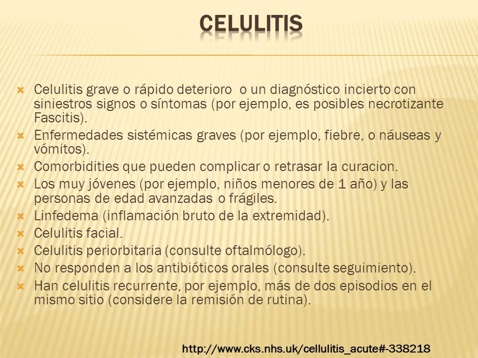  Celulitis grave o rápido deterioro o un diagnóstico incierto con siniestros signos o síntomas (por ejemplo, es posibles necrotizante Fascitis).