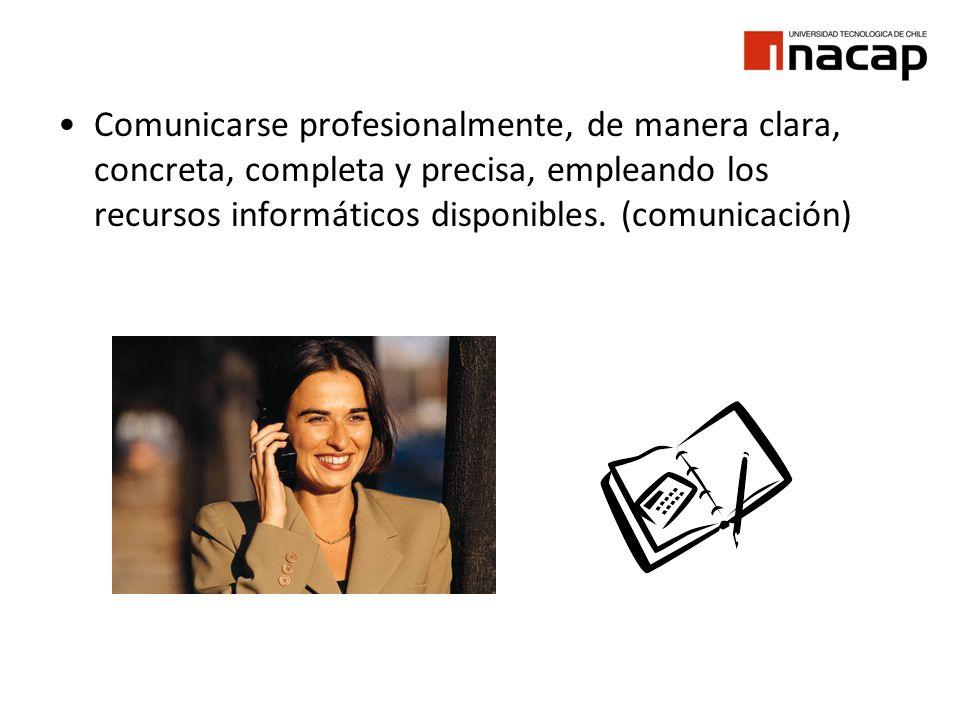 Comunicarse profesionalmente, de manera clara, concreta, completa y precisa, empleando los recursos informáticos disponibles. (comunicación)