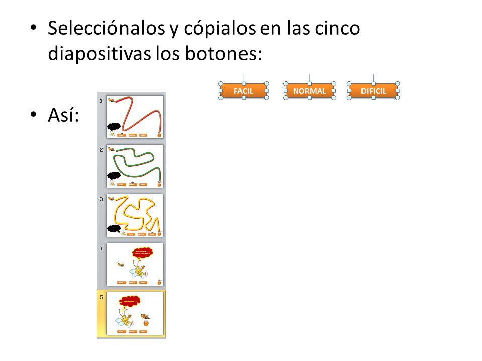 Selecciónalos y cópialos en las cinco diapositivas los botones: Así:
