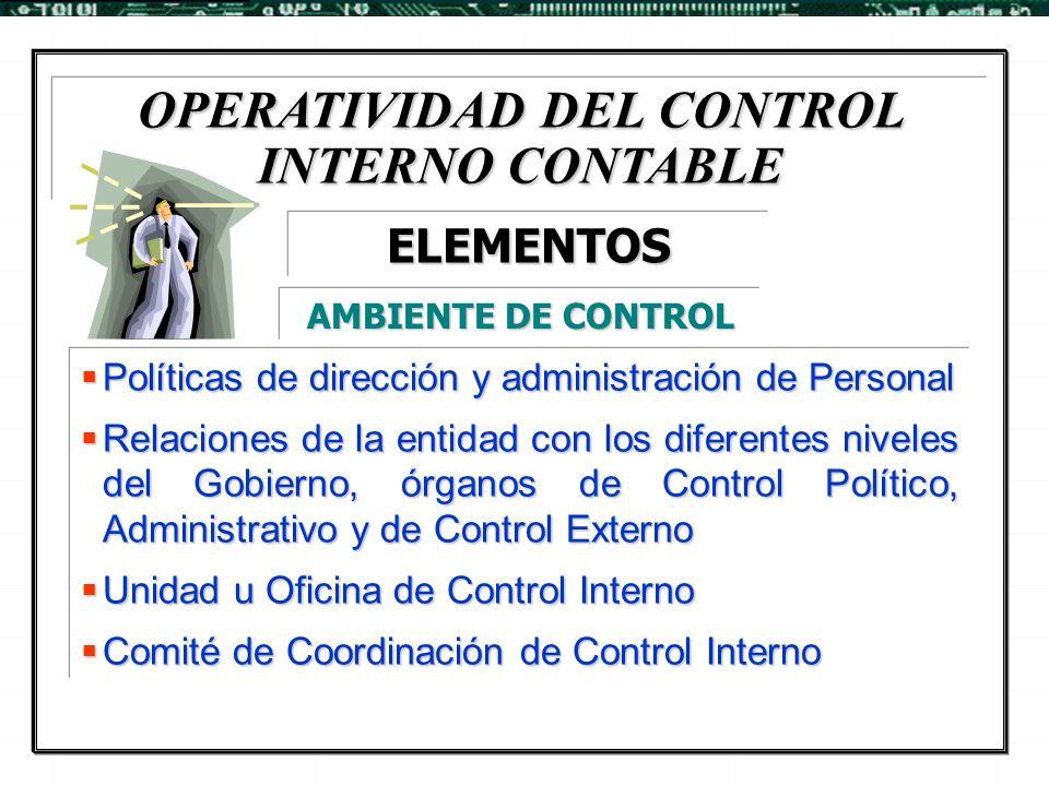 OPERATIVIDAD DEL CONTROL INTERNO CONTABLE  Políticas de dirección y administración de Personal  Relaciones de la entidad con los diferentes niveles