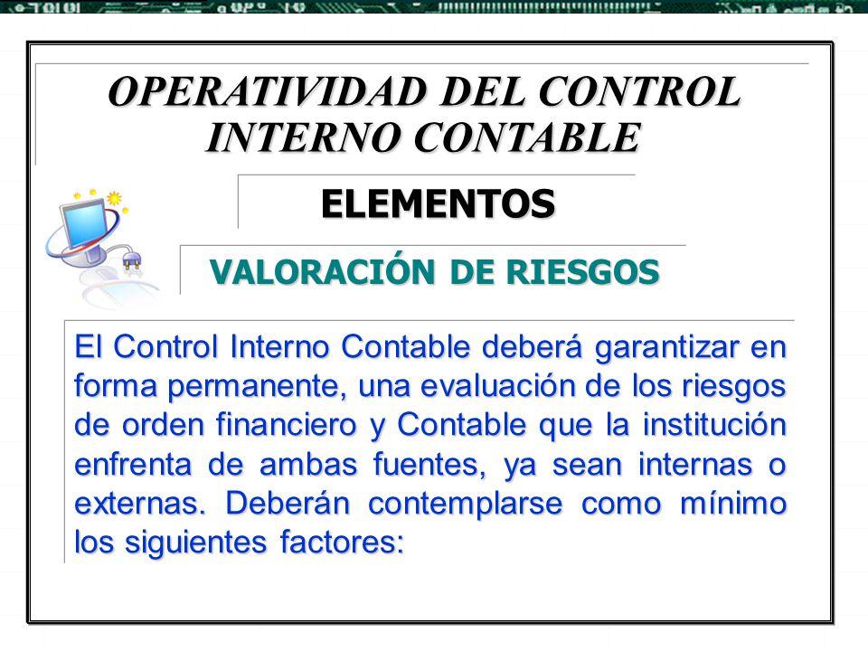 OPERATIVIDAD DEL CONTROL INTERNO CONTABLE El Control Interno Contable deberá garantizar en forma permanente, una evaluación de los riesgos de orden fi