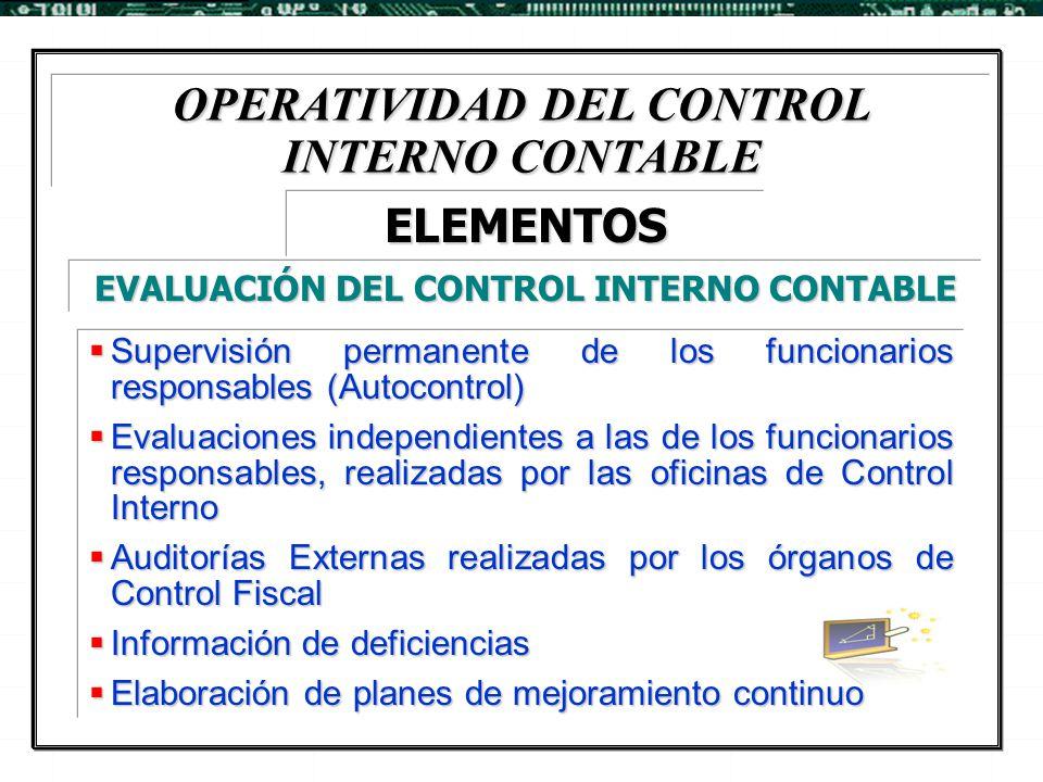 OPERATIVIDAD DEL CONTROL INTERNO CONTABLE  Supervisión permanente de los funcionarios responsables (Autocontrol)  Evaluaciones independientes a las