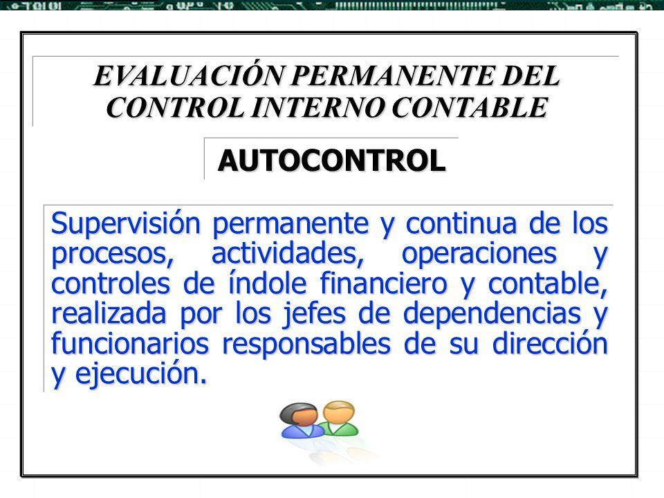EVALUACIÓN PERMANENTE DEL CONTROL INTERNO CONTABLE Supervisión permanente y continua de los procesos, actividades, operaciones y controles de índole f