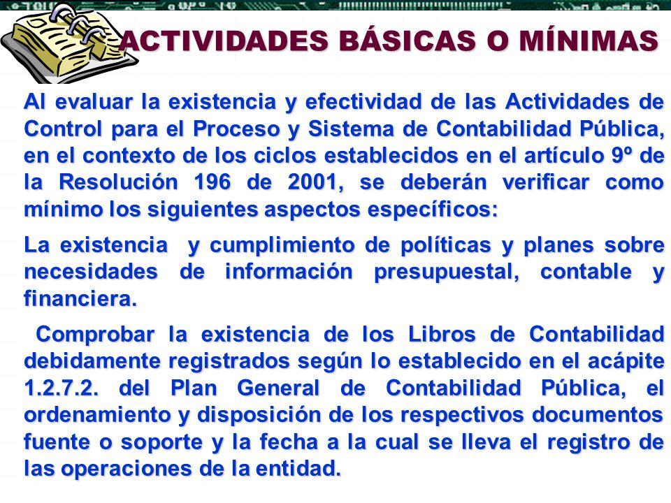 ACTIVIDADES BÁSICAS O MÍNIMAS Al evaluar la existencia y efectividad de las Actividades de Control para el Proceso y Sistema de Contabilidad Pública,
