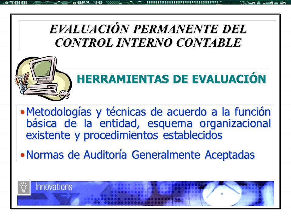 EVALUACIÓN PERMANENTE DEL CONTROL INTERNO CONTABLE Metodologías y técnicas de acuerdo a la función básica de la entidad, esquema organizacional existe