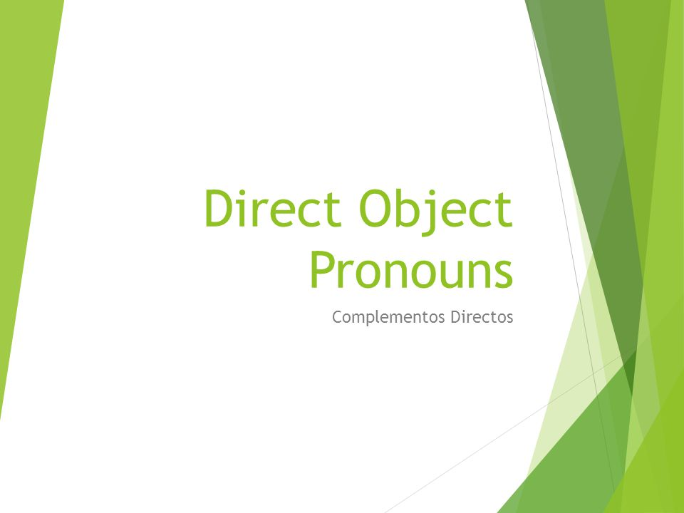 Direct Object Pronouns Complementos Directos