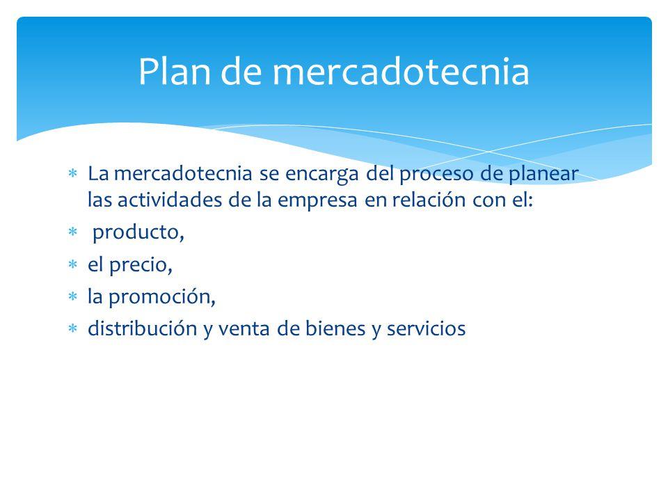 La mercadotecnia se encarga del proceso de planear las actividades de la empresa en relación con el:  producto,  el precio,  la promoción,  dist