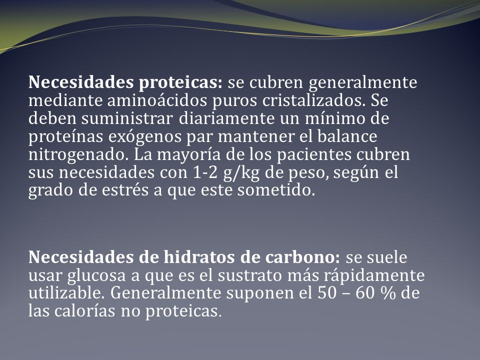 Necesidades proteicas: se cubren generalmente mediante aminoácidos puros cristalizados. Se deben suministrar diariamente un mínimo de proteínas exógen