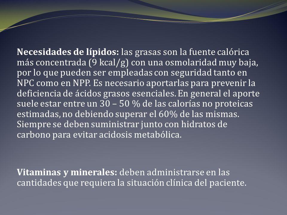 Necesidades de lípidos: las grasas son la fuente calórica más concentrada (9 kcal/g) con una osmolaridad muy baja, por lo que pueden ser empleadas con seguridad tanto en NPC como en NPP.