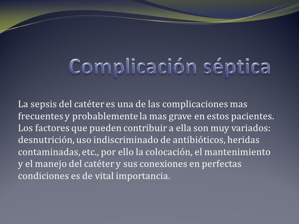 La sepsis del catéter es una de las complicaciones mas frecuentes y probablemente la mas grave en estos pacientes. Los factores que pueden contribuir