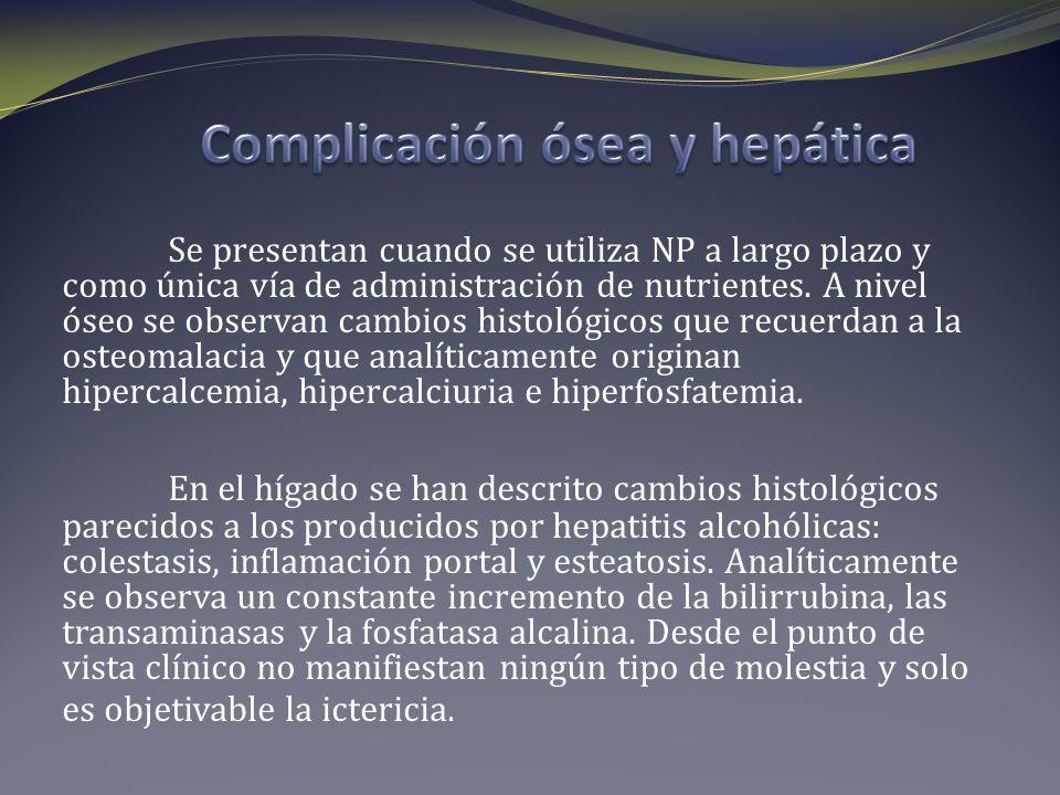 Se presentan cuando se utiliza NP a largo plazo y como única vía de administración de nutrientes. A nivel óseo se observan cambios histológicos que re