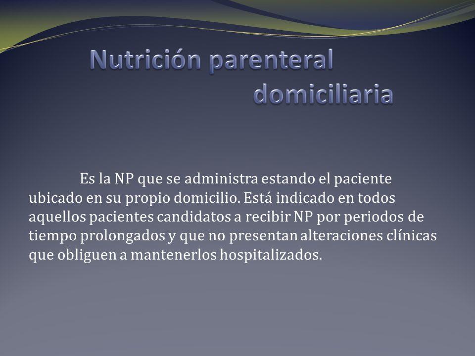 Es la NP que se administra estando el paciente ubicado en su propio domicilio. Está indicado en todos aquellos pacientes candidatos a recibir NP por p
