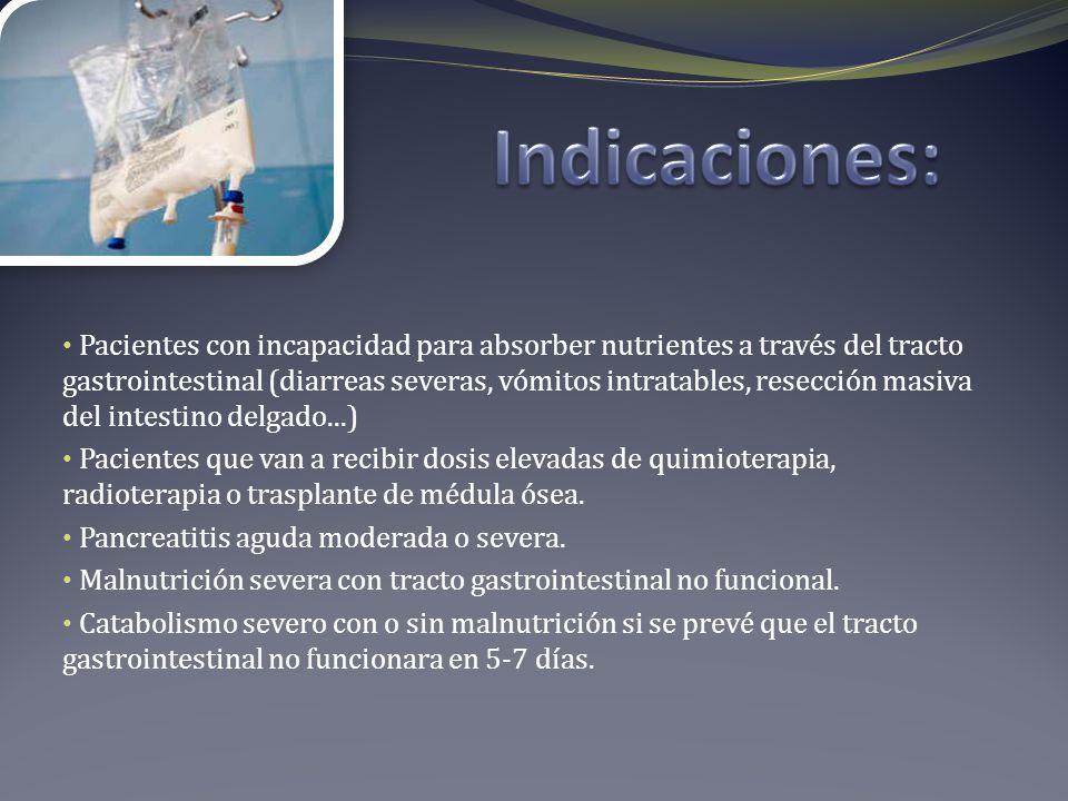 Pacientes con incapacidad para absorber nutrientes a través del tracto gastrointestinal (diarreas severas, vómitos intratables, resección masiva del i