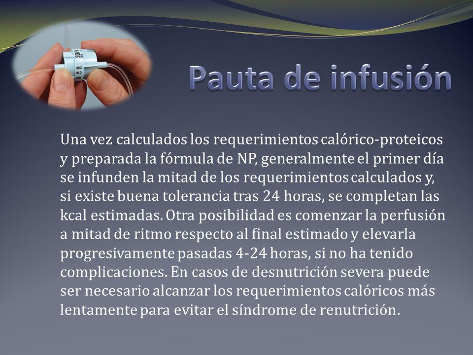 Una vez calculados los requerimientos calórico-proteicos y preparada la fórmula de NP, generalmente el primer día se infunden la mitad de los requerimientos calculados y, si existe buena tolerancia tras 24 horas, se completan las kcal estimadas.