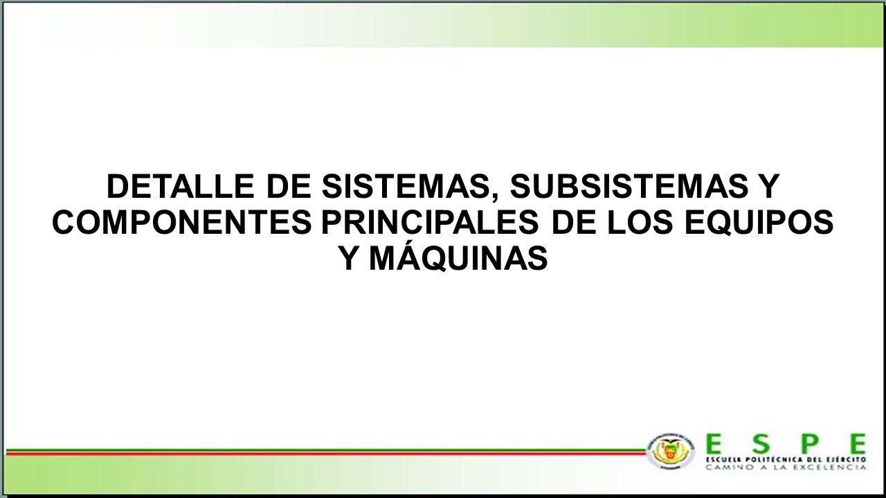 DETALLE DE SISTEMAS, SUBSISTEMAS Y COMPONENTES PRINCIPALES DE LOS EQUIPOS Y MÁQUINAS