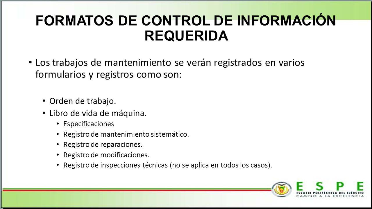 FORMATOS DE CONTROL DE INFORMACIÓN REQUERIDA Los trabajos de mantenimiento se verán registrados en varios formularios y registros como son: Orden de trabajo.