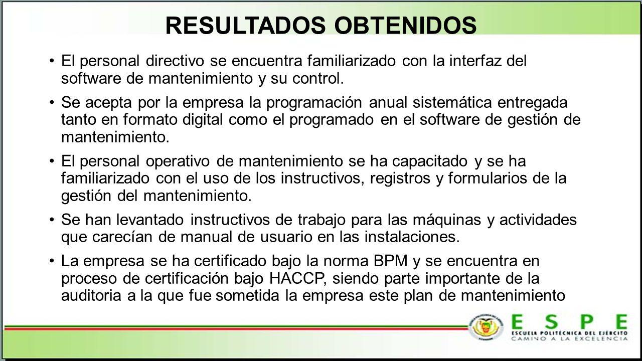 RESULTADOS OBTENIDOS El personal directivo se encuentra familiarizado con la interfaz del software de mantenimiento y su control. Se acepta por la emp