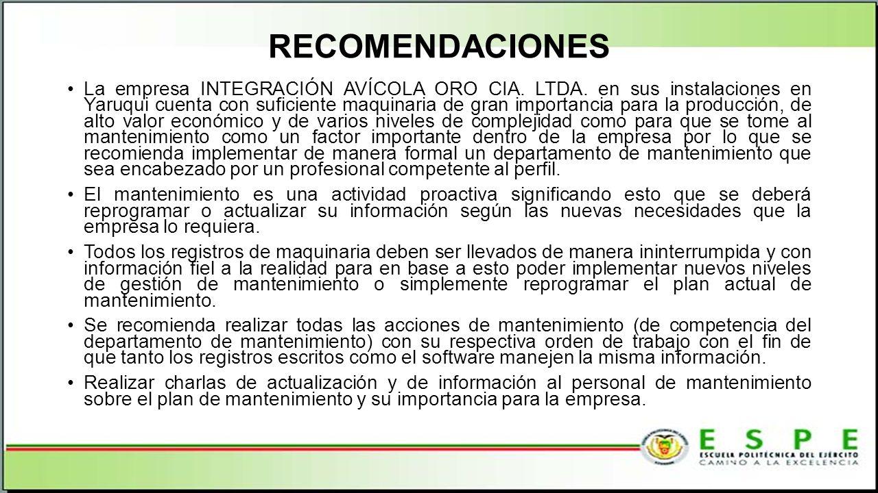 RECOMENDACIONES La empresa INTEGRACIÓN AVÍCOLA ORO CIA. LTDA. en sus instalaciones en Yaruqui cuenta con suficiente maquinaria de gran importancia par
