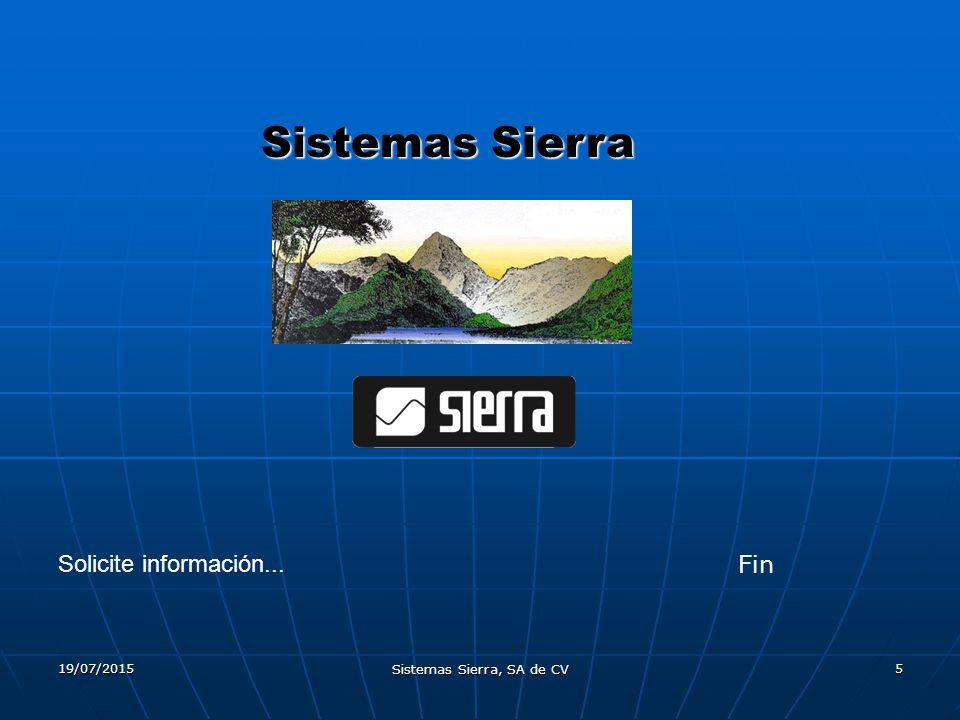 19/07/2015 Sistemas Sierra, SA de CV 5 Sistemas Sierra Fin Solicite información...