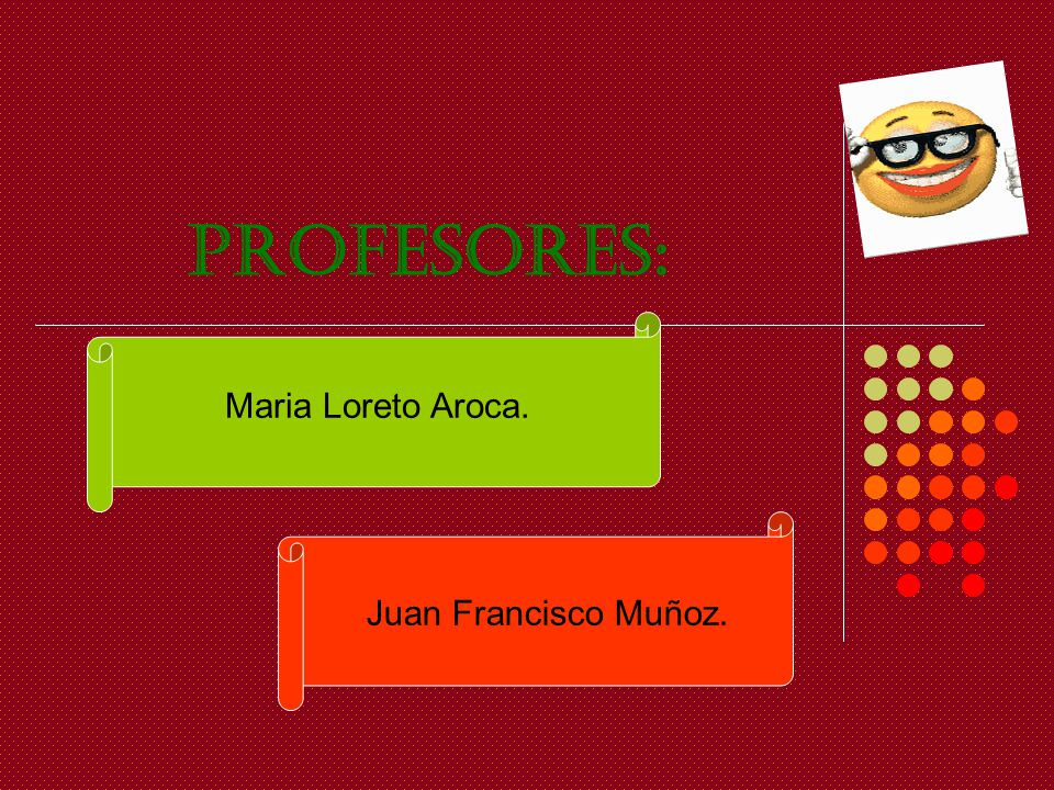Profesores: Maria Loreto Aroca. Juan Francisco Muñoz.