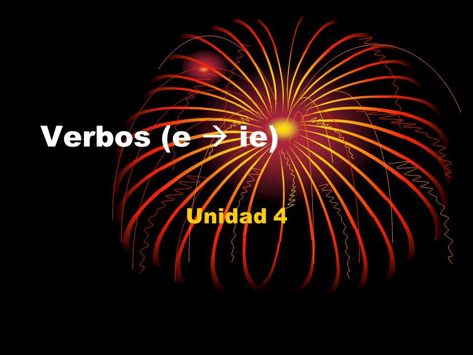 Verbos (e  ie) Unidad 4