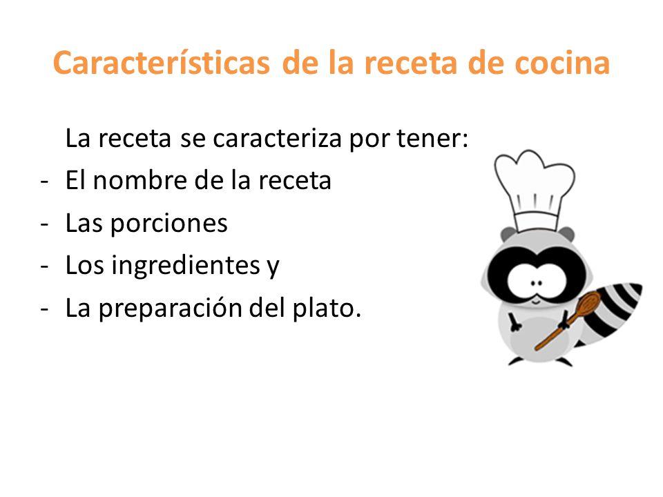 Características de la receta de cocina La receta se caracteriza por tener: -El nombre de la receta -Las porciones -Los ingredientes y -La preparación del plato.