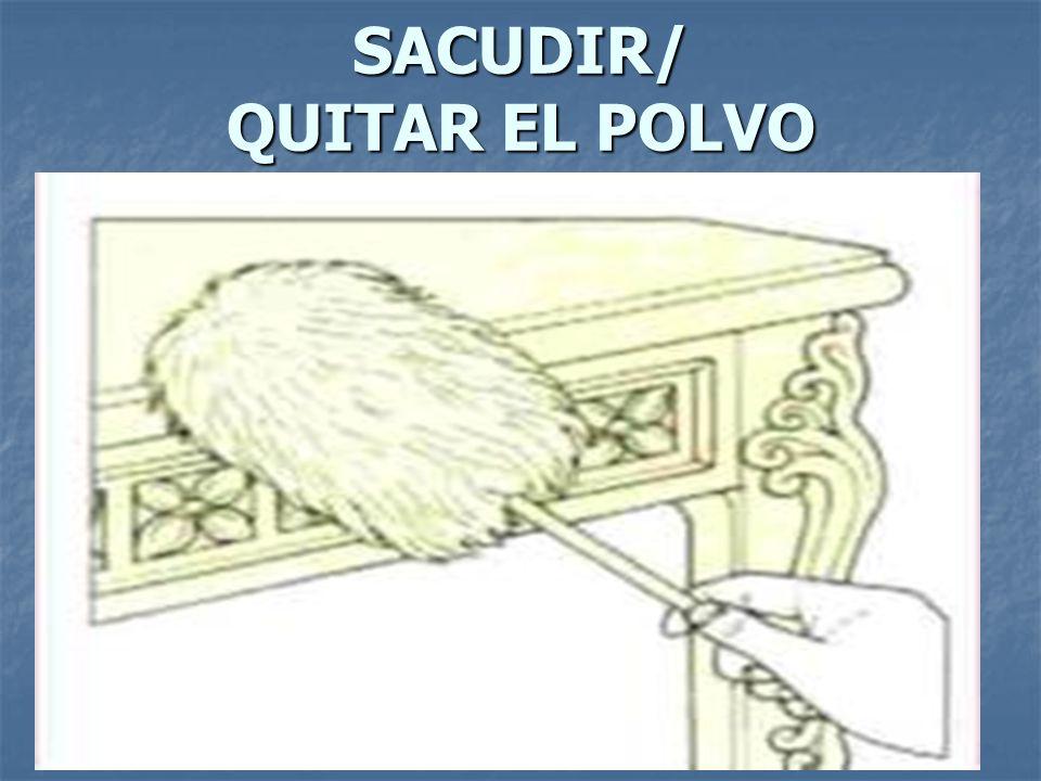 SACUDIR/ QUITAR EL POLVO