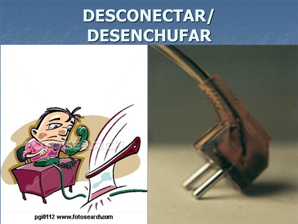 DESCONECTAR/ DESENCHUFAR