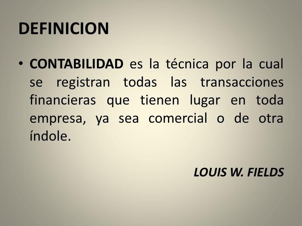 DEFINICION CONTABILIDAD es la técnica por la cual se registran todas las transacciones financieras que tienen lugar en toda empresa, ya sea comercial o de otra índole.