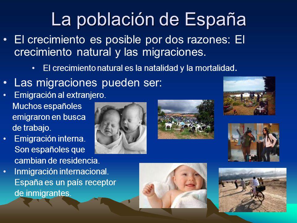 La población de España El crecimiento es posible por dos razones: El crecimiento natural y las migraciones.