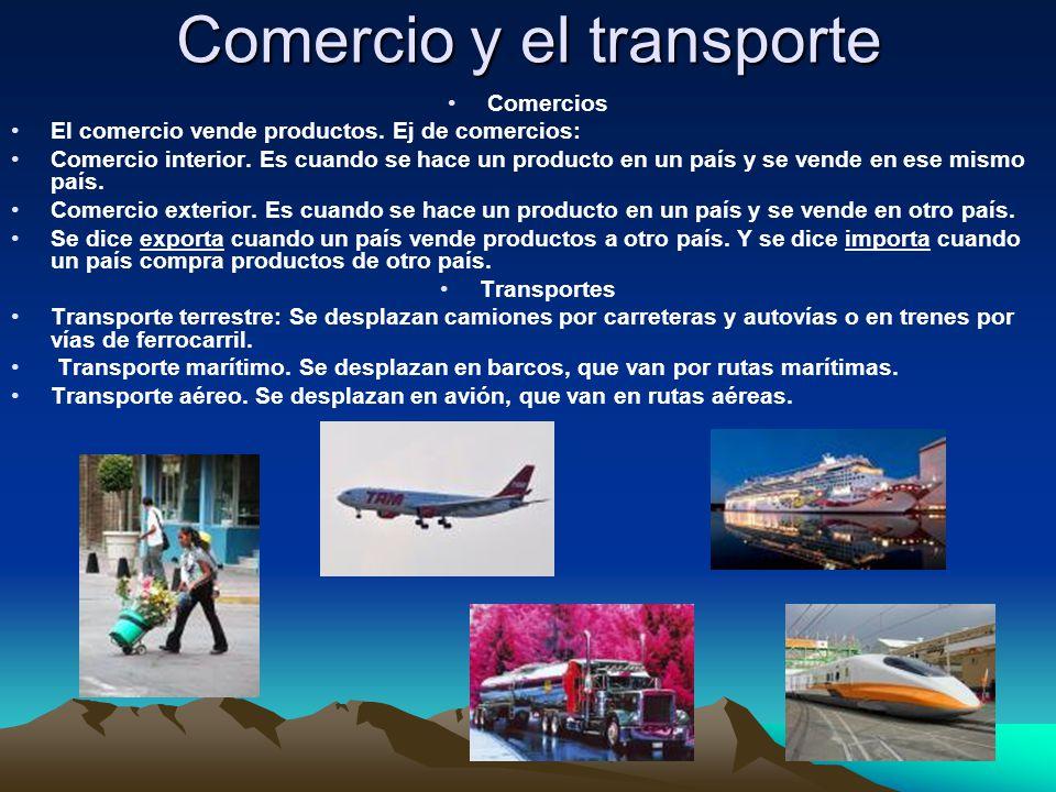 Comercio y el transporte Comercios El comercio vende productos.