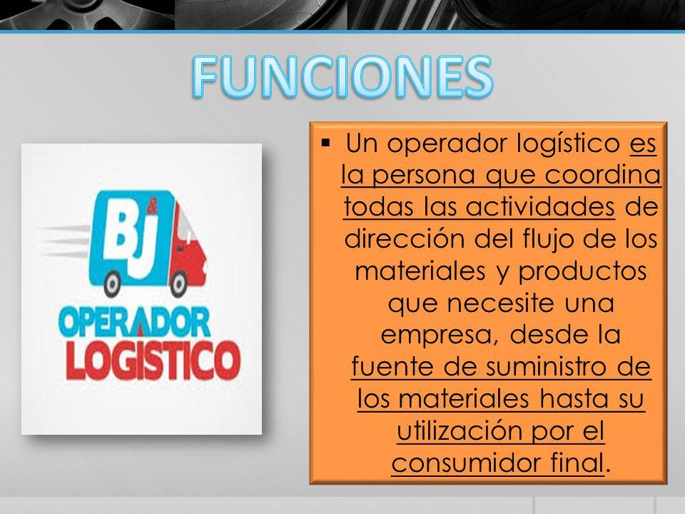  Un operador logístico es la persona que coordina todas las actividades de dirección del flujo de los materiales y productos que necesite una empresa