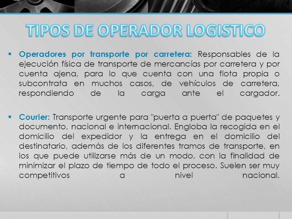  Operadores por transporte por carretera: Responsables de la ejecución física de transporte de mercancías por carretera y por cuenta ajena, para lo que cuenta con una flota propia o subcontrata en muchos casos, de vehículos de carretera, respondiendo de la carga ante el cargador.
