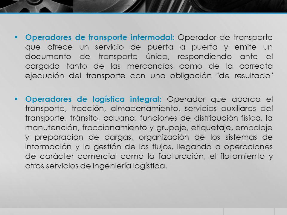  Operadores de transporte intermodal: Operador de transporte que ofrece un servicio de puerta a puerta y emite un documento de transporte único, resp