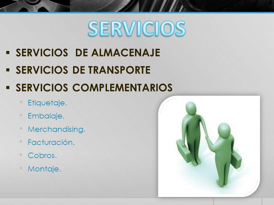  SERVICIOS DE ALMACENAJE  SERVICIOS DE TRANSPORTE  SERVICIOS COMPLEMENTARIOS Etiquetaje. Embalaje. Merchandising. Facturación. Cobros. Montaj