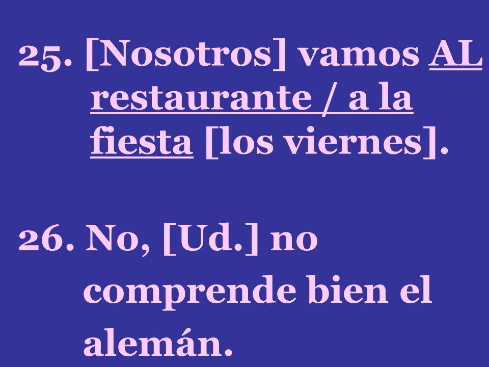 25. [Nosotros] vamos AL restaurante / a la fiesta [los viernes].