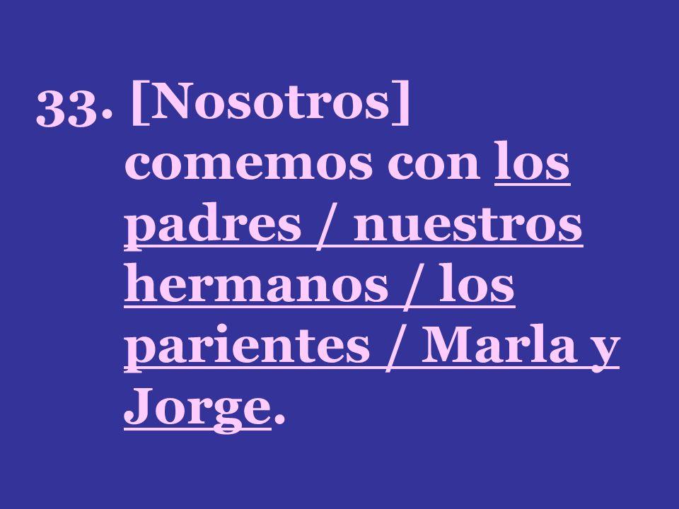 33. [Nosotros] comemos con los padres / nuestros hermanos / los parientes / Marla y Jorge.