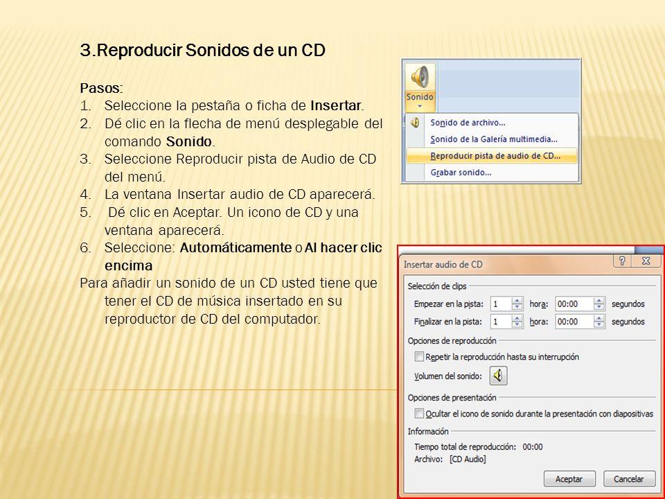 3.Reproducir Sonidos de un CD Pasos: 1.Seleccione la pestaña o ficha de Insertar. 2.Dé clic en la flecha de menú desplegable del comando Sonido. 3.Sel