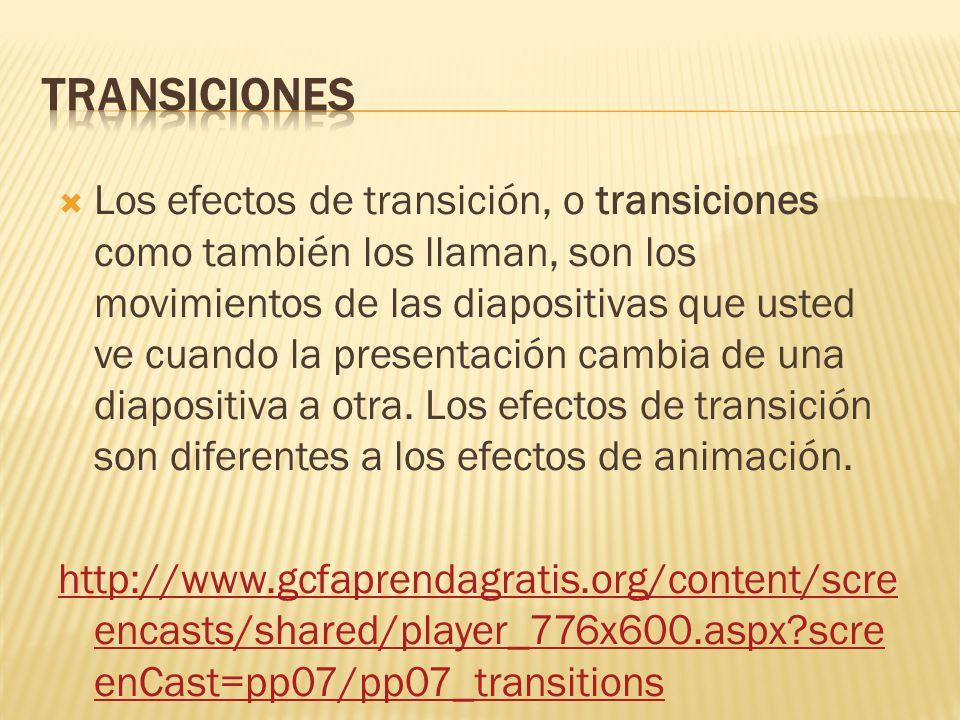 Los efectos de transición, o transiciones como también los llaman, son los movimientos de las diapositivas que usted ve cuando la presentación cambi