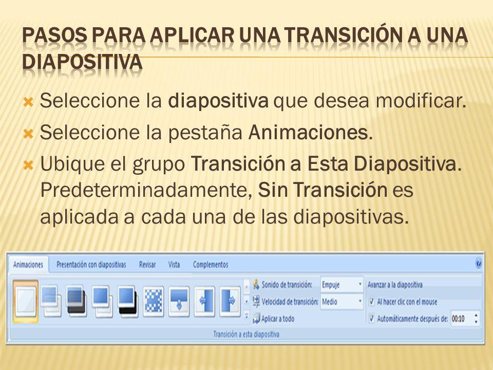  Seleccione la diapositiva que desea modificar.  Seleccione la pestaña Animaciones.  Ubique el grupo Transición a Esta Diapositiva. Predeterminadam