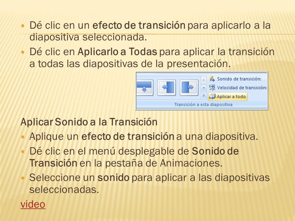 Dé clic en un efecto de transición para aplicarlo a la diapositiva seleccionada. Dé clic en Aplicarlo a Todas para aplicar la transición a todas las d