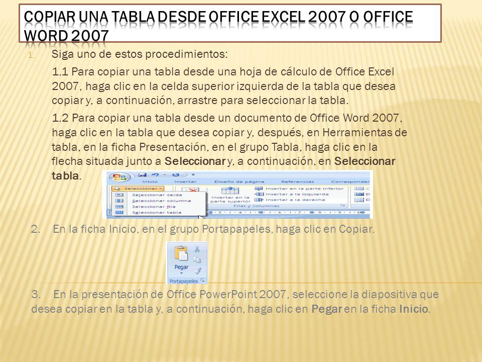 1. Siga uno de estos procedimientos: 1.1 Para copiar una tabla desde una hoja de cálculo de Office Excel 2007, haga clic en la celda superior izquierd