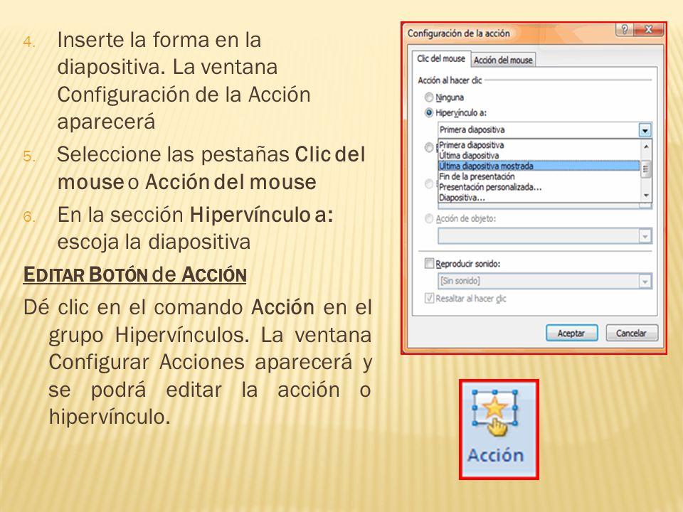 4. Inserte la forma en la diapositiva. La ventana Configuración de la Acción aparecerá 5. Seleccione las pestañas Clic del mouse o Acción del mouse 6.