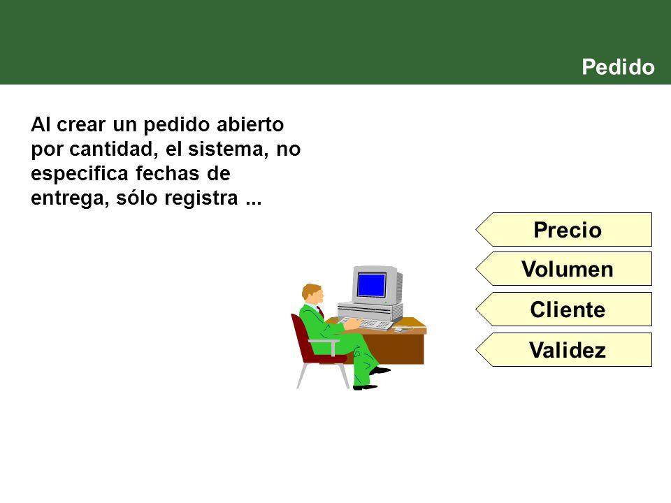 Al crear un pedido abierto por cantidad, el sistema, no especifica fechas de entrega, sólo registra... Precio Cliente Validez Volumen Pedido