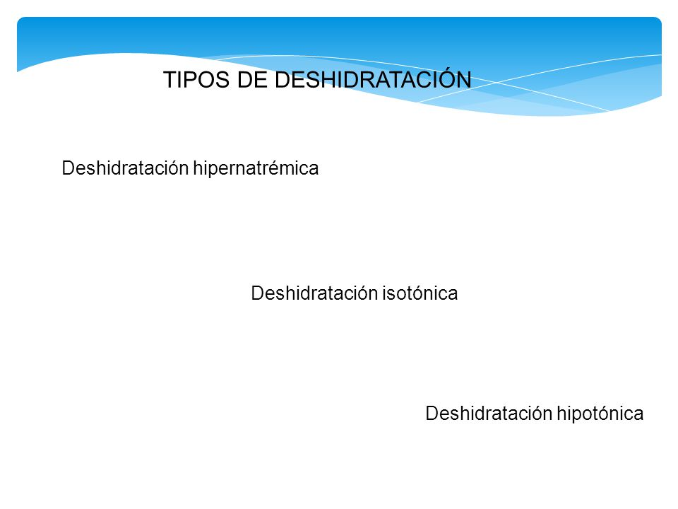 DESHIDRATACIÓN ISOTÓNICA Se caracteriza por una pérdida equitativa de agua y de solutos del líquido extracelular, es decir, se pierde agua y sodio en cantidades en las proporciones idénticas, lo que suele ocurrir en casos de vómitos, diarrea o de una ingesta insuficiente.