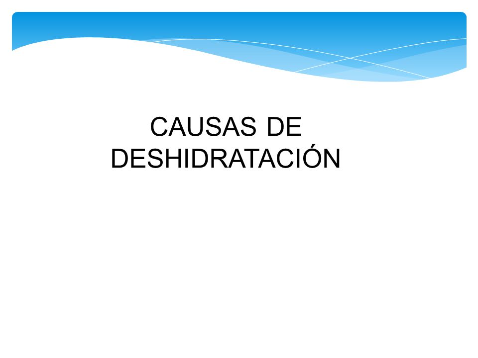 CAUSAS DE DESHIDRATACIÓN