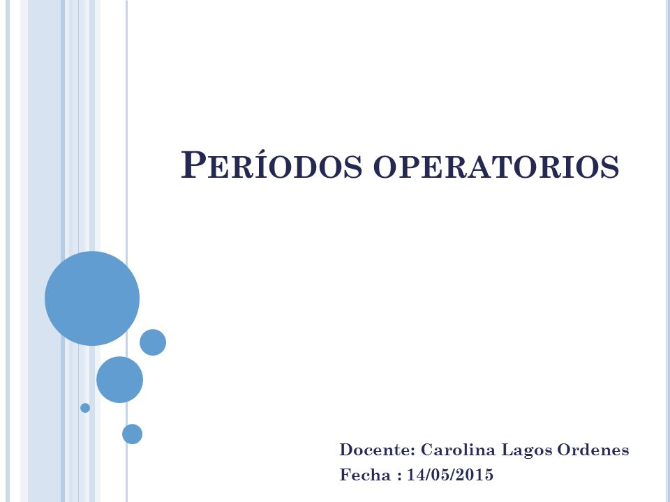 P ERÍODOS OPERATORIOS Docente: Carolina Lagos Ordenes Fecha : 14/05/2015