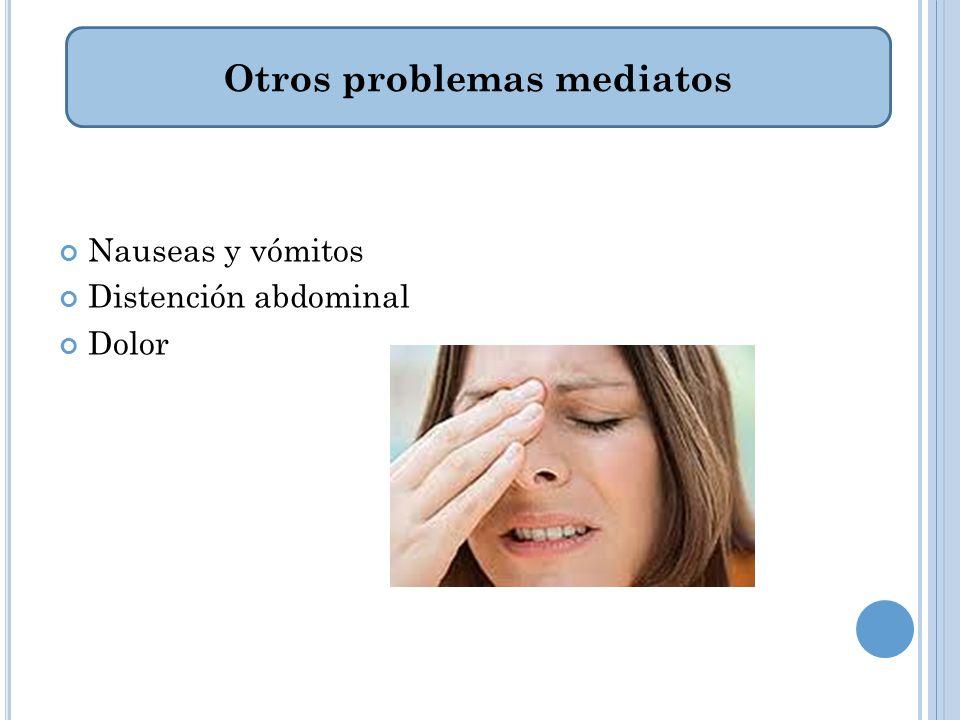Nauseas y vómitos Distención abdominal Dolor Otros problemas mediatos