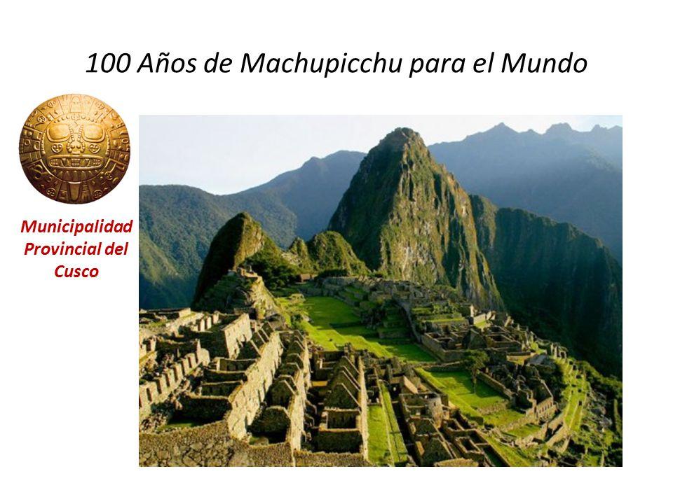 100 Años de Machupicchu para el Mundo Municipalidad Provincial del Cusco