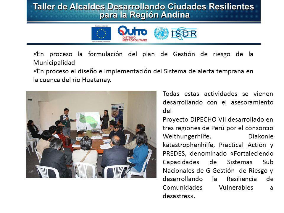 En proceso la formulación del plan de Gestión de riesgo de la Municipalidad En proceso el diseño e implementación del Sistema de alerta temprana en la cuenca del río Huatanay.